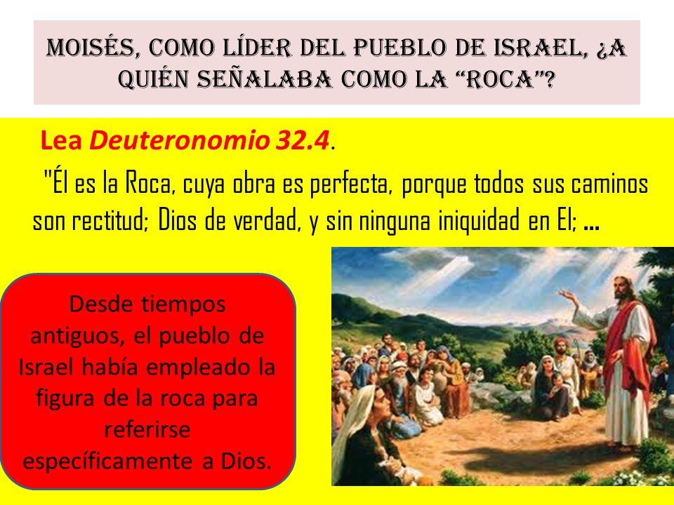 Moisés, como líder del pueblo de Israel, ¿a quién señalaba como la Roca? Lea Deuteronomio 32.4.