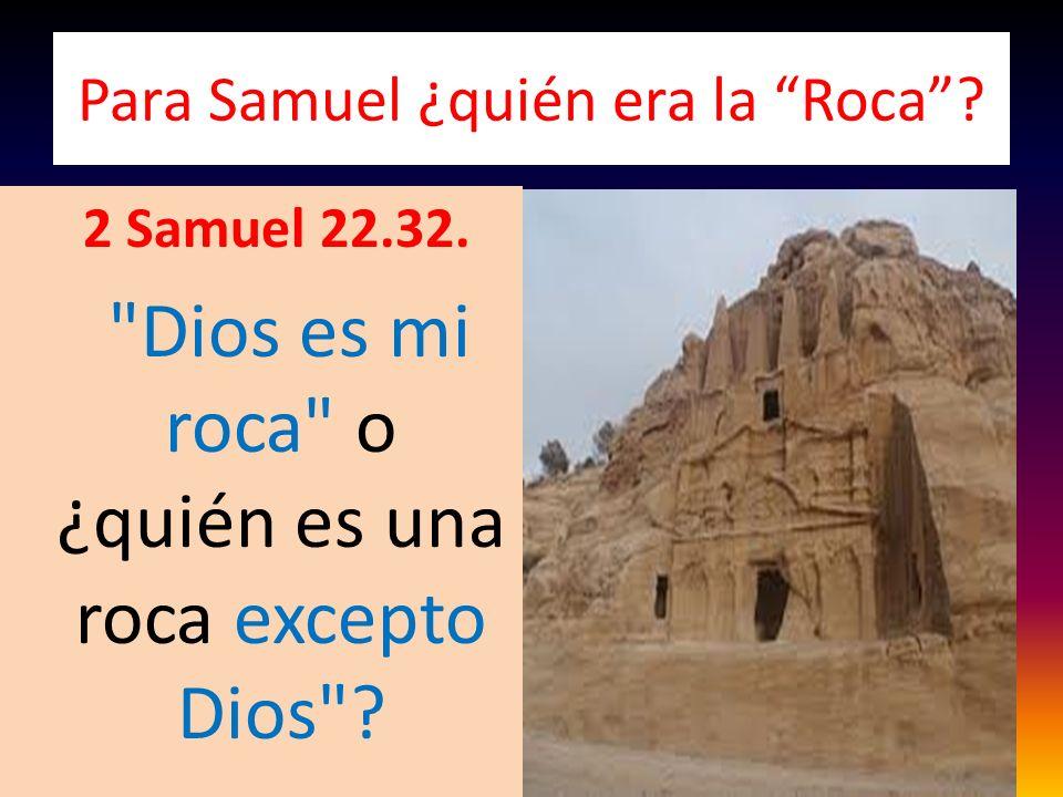 Para Samuel ¿quién era la Roca? 2 Samuel 22.32.