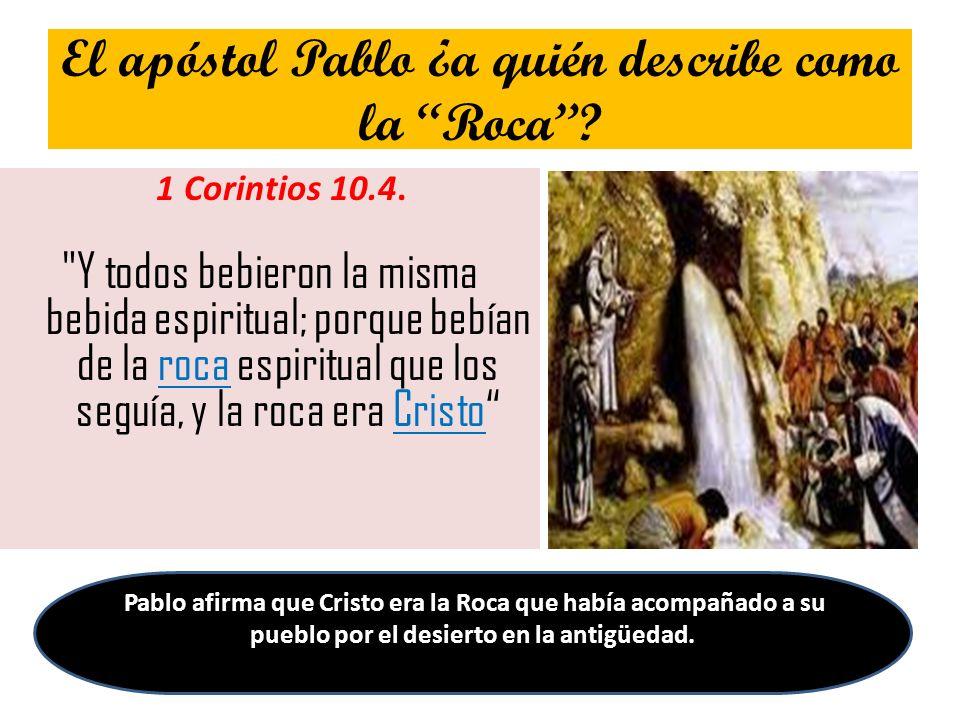El apóstol Pablo ¿a quién describe como la Roca? 1 Corintios 10.4.