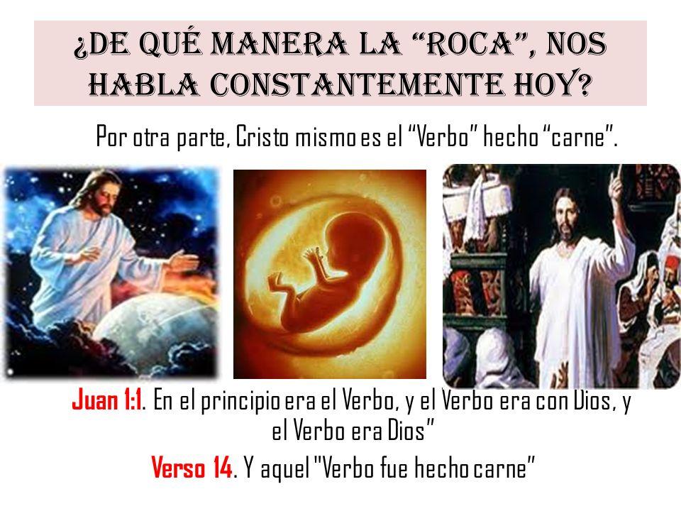 ¿De qué manera La Roca, nos habla constantemente hoy? Por otra parte, Cristo mismo es el Verbo hecho carne. Juan 1:1. En el principio era el Verbo, y