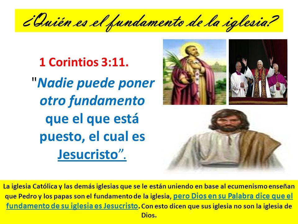 ¿Quién es el fundamento de la iglesia? 1 Corintios 3:11.
