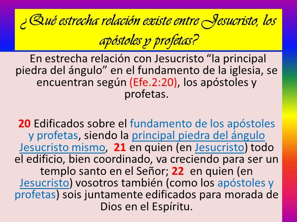 ¿Qué estrecha relación existe entre Jesucristo, los apóstoles y profetas? En estrecha relación con Jesucristo la principal piedra del ángulo en el fun