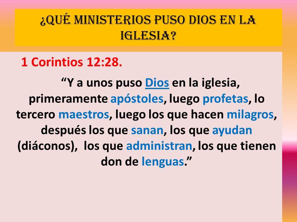 ¿Qué ministerios puso Dios en la iglesia? 1 Corintios 12:28. Y a unos puso Dios en la iglesia, primeramente apóstoles, luego profetas, lo tercero maes