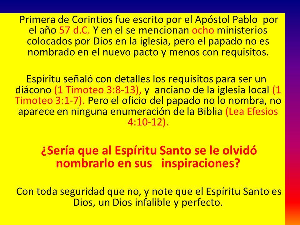 Primera de Corintios fue escrito por el Apóstol Pablo por el año 57 d.C. Y en el se mencionan ocho ministerios colocados por Dios en la iglesia, pero