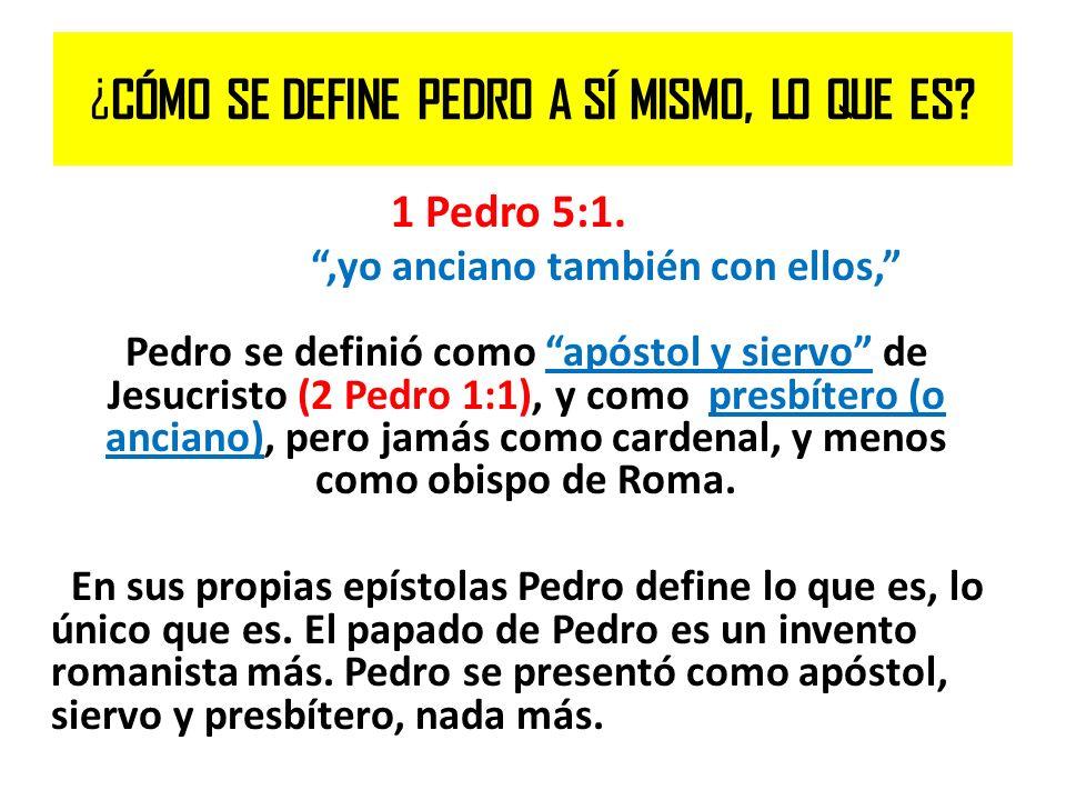 ¿ CÓMO SE DEFINE PEDRO A SÍ MISMO, LO QUE ES? 1 Pedro 5:1.,yo anciano también con ellos, Pedro se definió como apóstol y siervo de Jesucristo (2 Pedro