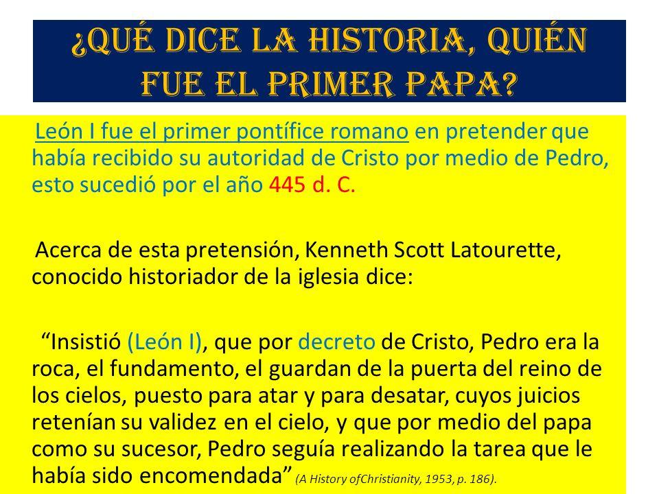 ¿Qué dice la historia, quién fue el primer papa? León I fue el primer pontífice romano en pretender que había recibido su autoridad de Cristo por medi