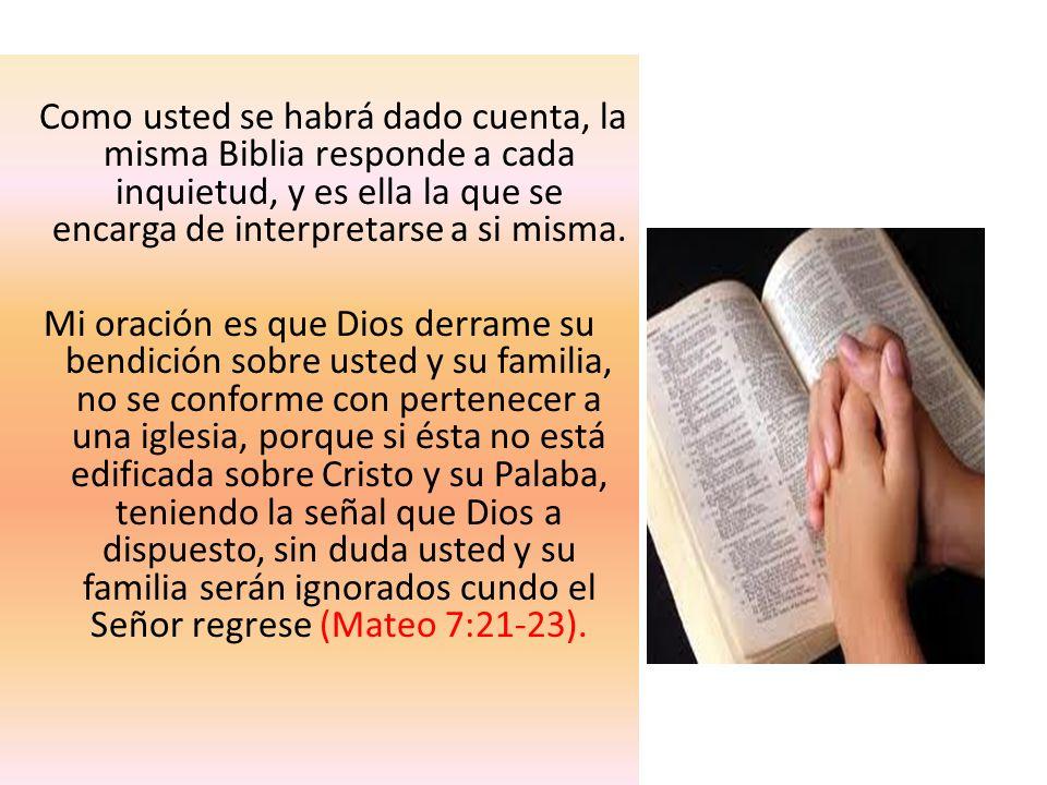 Como usted se habrá dado cuenta, la misma Biblia responde a cada inquietud, y es ella la que se encarga de interpretarse a si misma. Mi oración es que