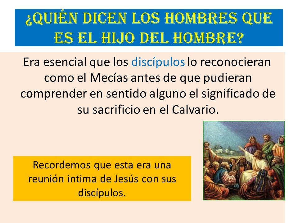 ¿Quién dicen los hombres que es el Hijo del Hombre? Era esencial que los discípulos lo reconocieran como el Mecías antes de que pudieran comprender en