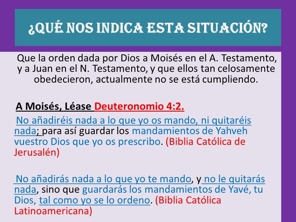 ¿Qué nos indica esta situación? Que la orden dada por Dios a Moisés en el A. Testamento, y a Juan en el N. Testamento, y que ellos tan celosamente obe