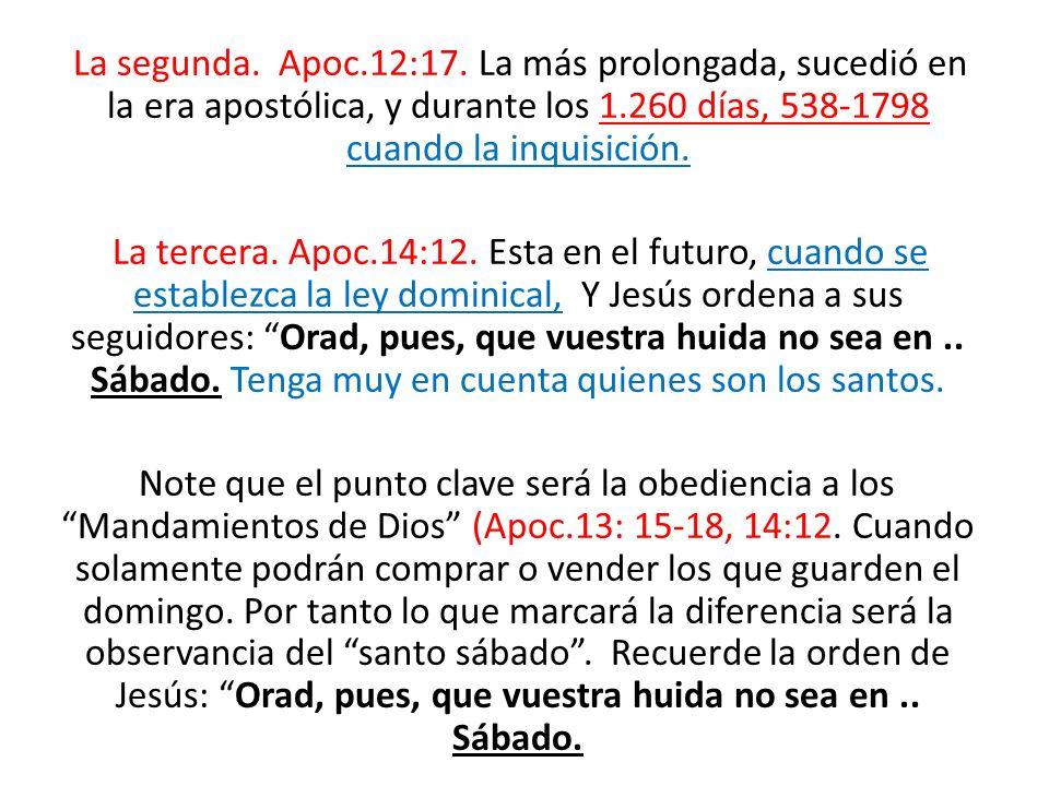 La segunda. Apoc.12:17. La más prolongada, sucedió en la era apostólica, y durante los 1.260 días, 538-1798 cuando la inquisición. La tercera. Apoc.14