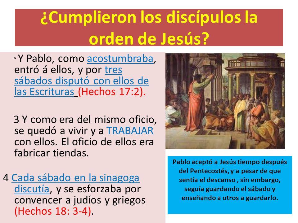 ¿Cumplieron los discípulos la orden de Jesús? Y Pablo, como acostumbraba, entró á ellos, y por tres sábados disputó con ellos de las Escrituras (Hecho