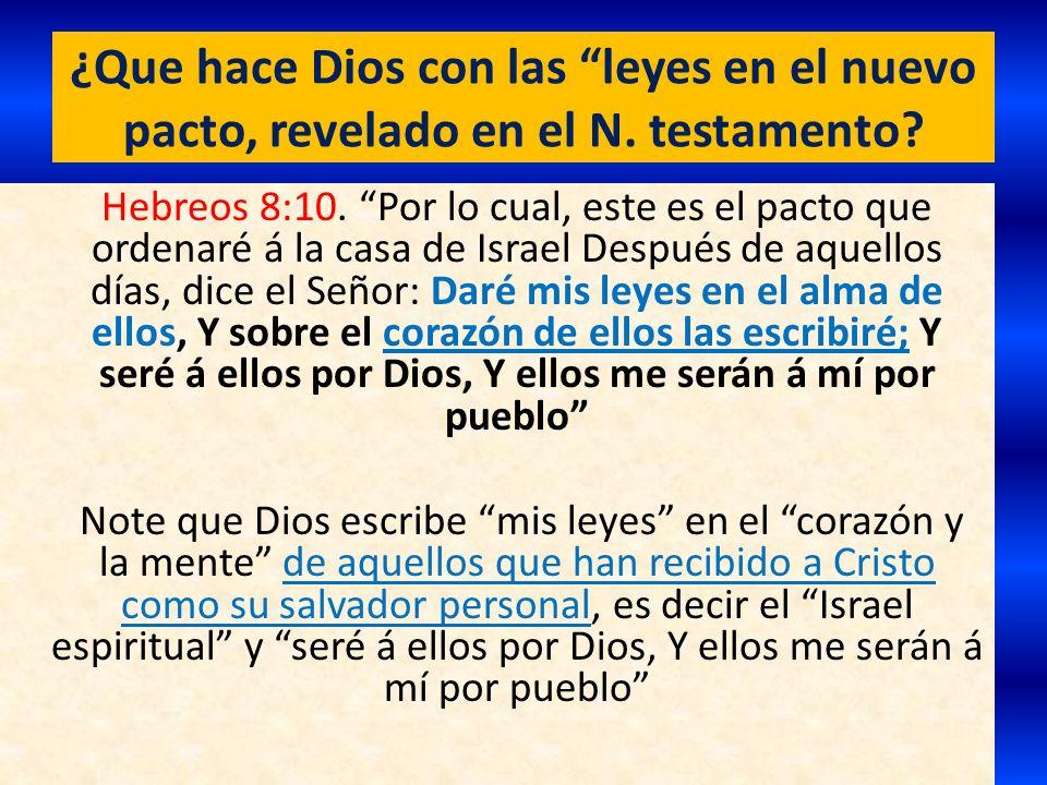 ¿Que hace Dios con las leyes en el nuevo pacto, revelado en el N. testamento? Hebreos 8:10. Por lo cual, este es el pacto que ordenaré á la casa de Is
