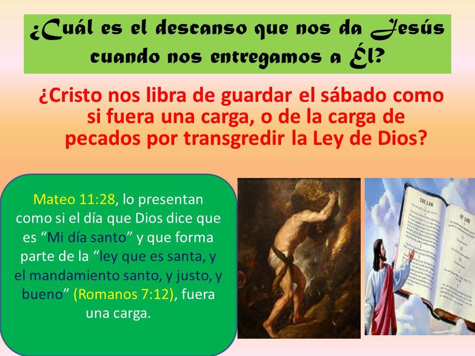 ¿Cuál es el descanso que nos da Jesús cuando nos entregamos a Él? ¿Cristo nos libra de guardar el sábado como si fuera una carga, o de la carga de pec