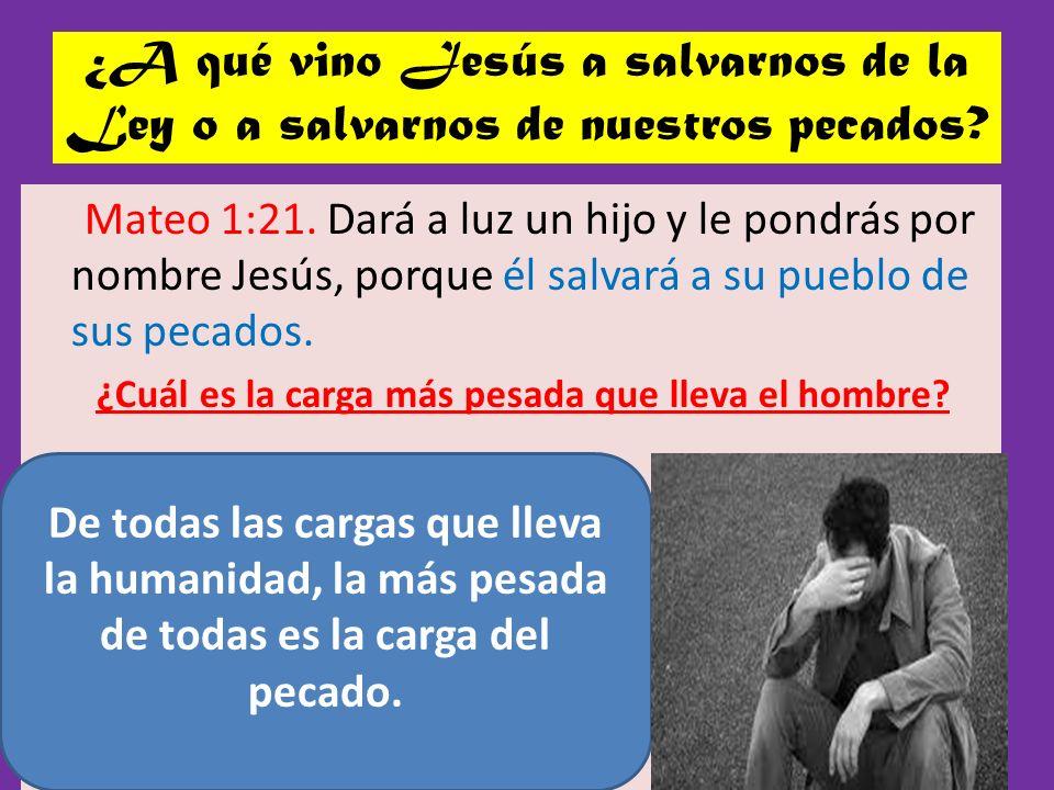 ¿A qué vino Jesús a salvarnos de la Ley o a salvarnos de nuestros pecados? Mateo 1:21. Dará a luz un hijo y le pondrás por nombre Jesús, porque él sal