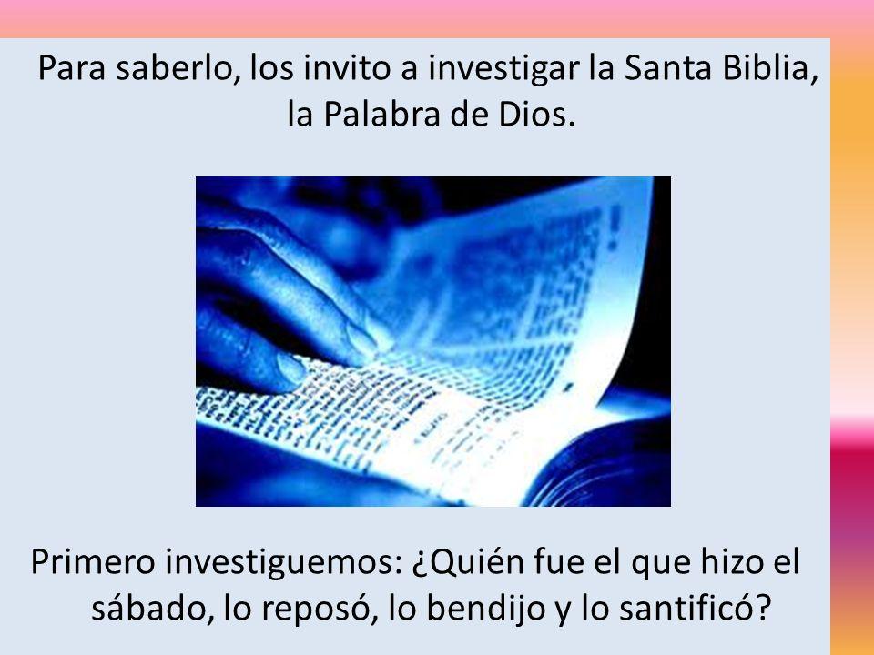 Para saberlo, los invito a investigar la Santa Biblia, la Palabra de Dios. Primero investiguemos: ¿Quién fue el que hizo el sábado, lo reposó, lo bend