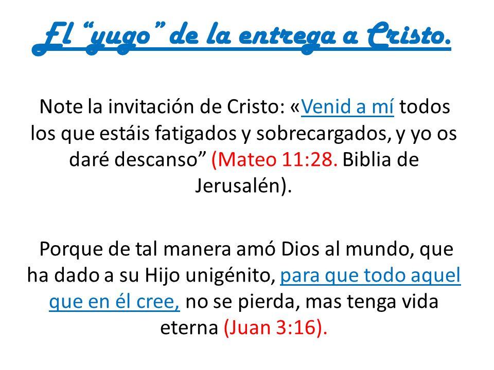 El yugo de la entrega a Cristo. Note la invitación de Cristo: «Venid a mí todos los que estáis fatigados y sobrecargados, y yo os daré descanso (Mateo
