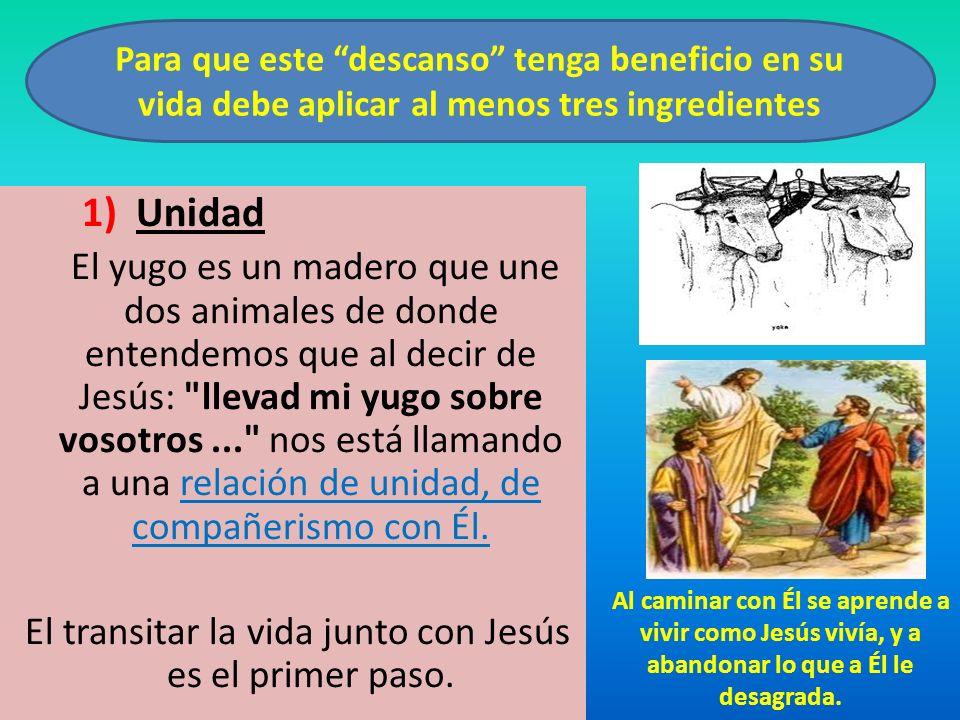 1) Unidad El yugo es un madero que une dos animales de donde entendemos que al decir de Jesús: