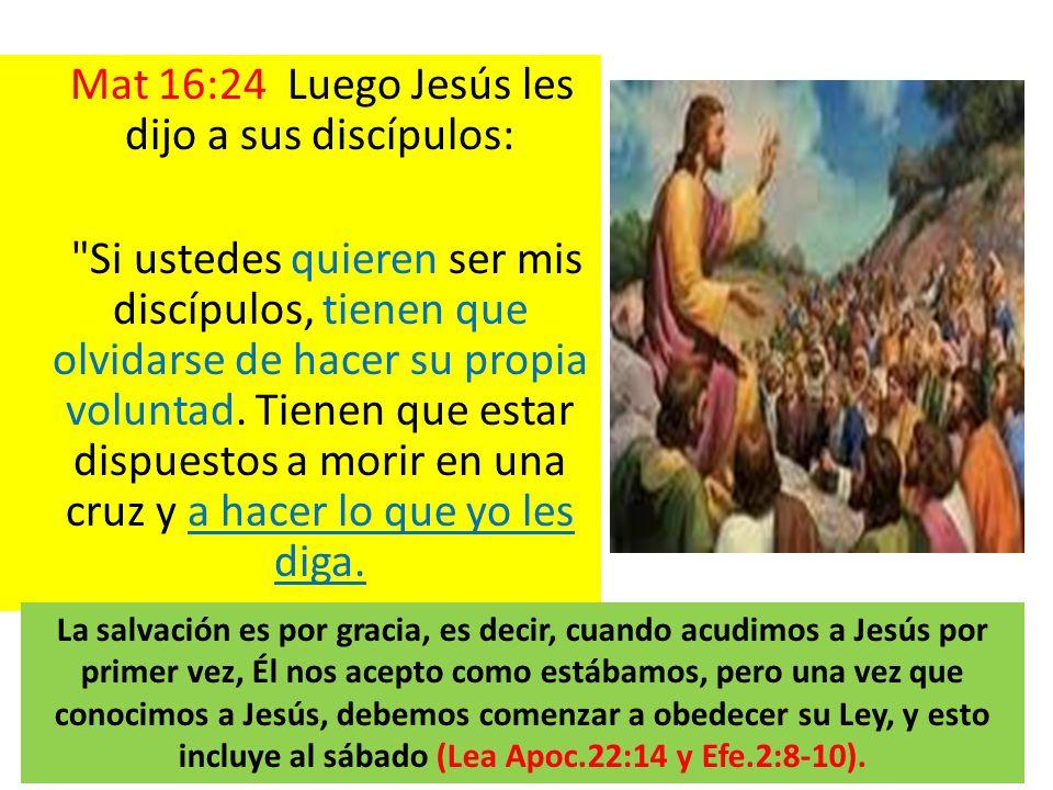 Mat 16:24 Luego Jesús les dijo a sus discípulos:
