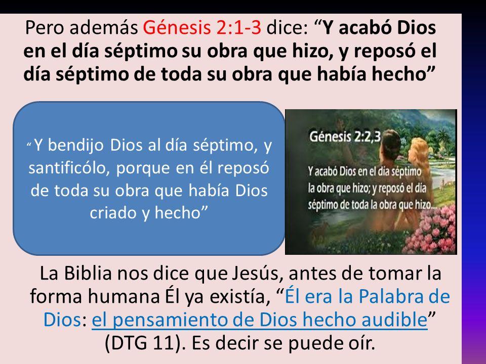 Pero además Génesis 2:1-3 dice: Y acabó Dios en el día séptimo su obra que hizo, y reposó el día séptimo de toda su obra que había hecho La Biblia nos
