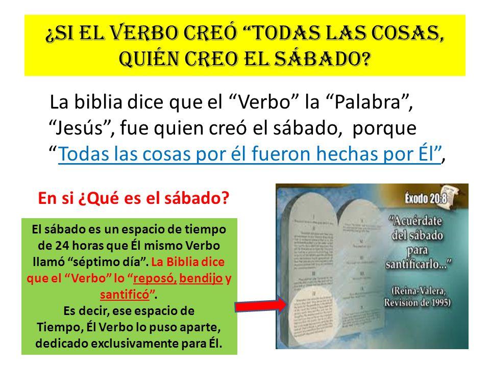 ¿Si el Verbo creó todas las cosas, quién creo el sábado? La biblia dice que el Verbo la Palabra, Jesús, fue quien creó el sábado, porqueTodas las cosa