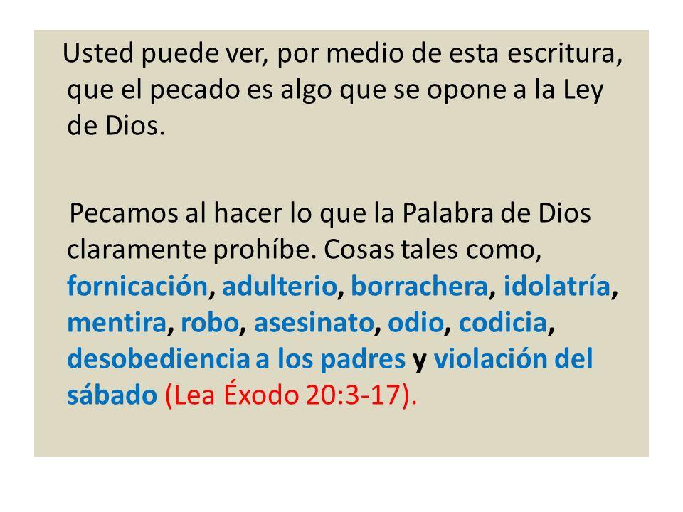 Usted puede ver, por medio de esta escritura, que el pecado es algo que se opone a la Ley de Dios. Pecamos al hacer lo que la Palabra de Dios claramen