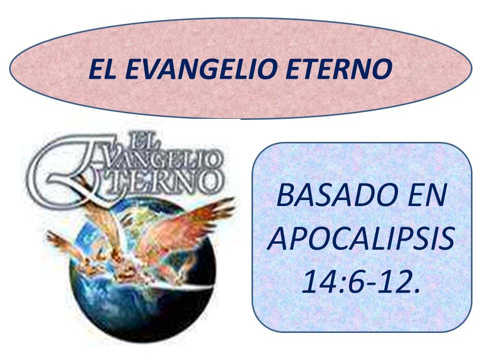 EL EVANGELIO ETERNO BASADO EN APOCALIPSIS 14:6-12.