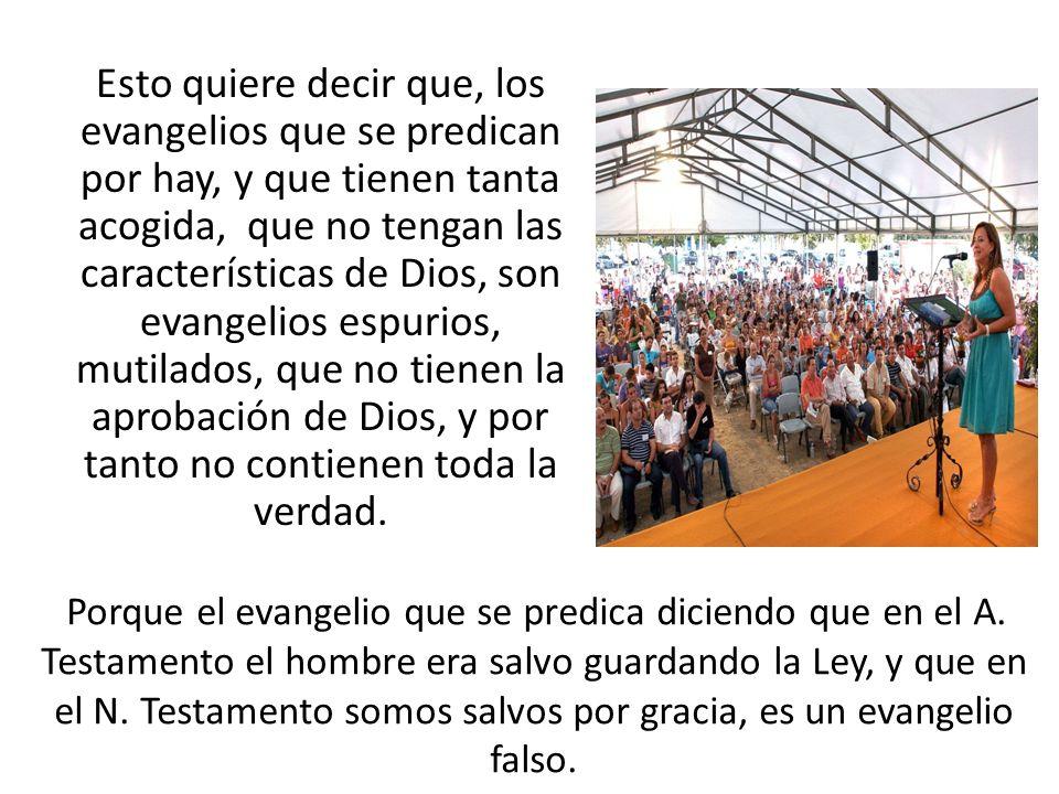 Esto quiere decir que, los evangelios que se predican por hay, y que tienen tanta acogida, que no tengan las características de Dios, son evangelios e