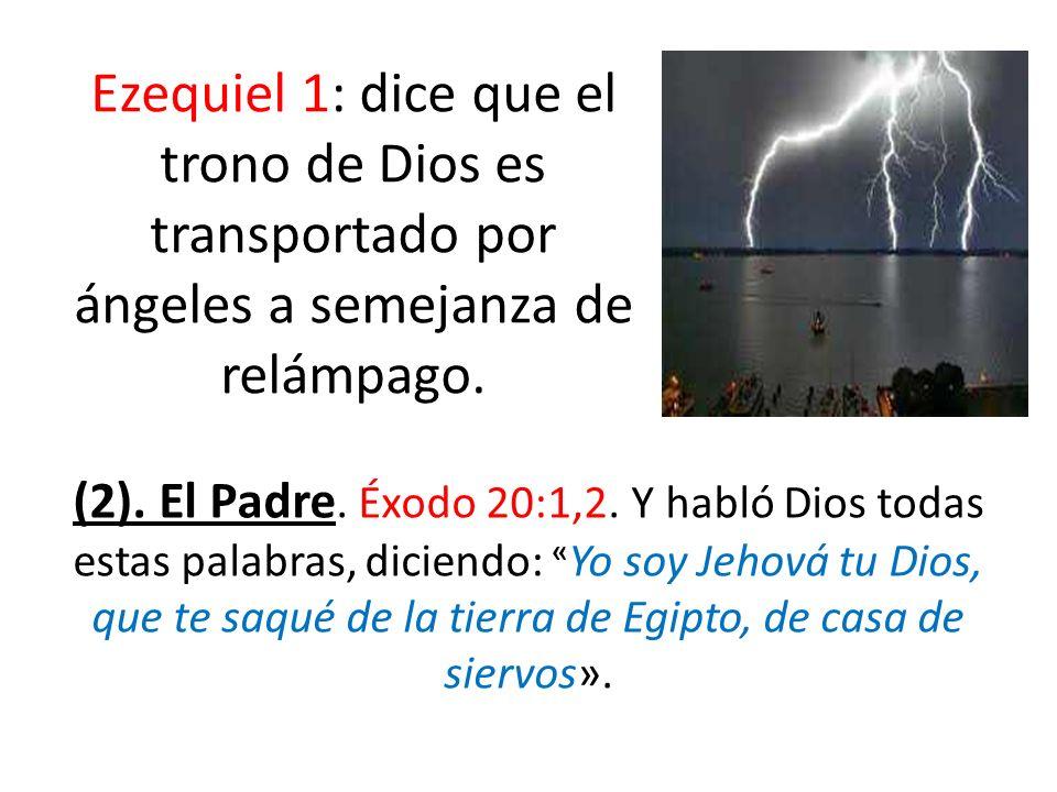 (2). El Padre. Éxodo 20:1,2. Y habló Dios todas estas palabras, diciendo: « Yo soy Jehová tu Dios, que te saqué de la tierra de Egipto, de casa de sie