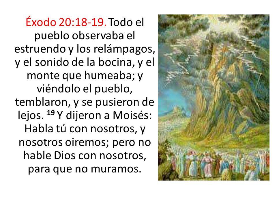 Éxodo 20:18-19. Todo el pueblo observaba el estruendo y los relámpagos, y el sonido de la bocina, y el monte que humeaba; y viéndolo el pueblo, tembla