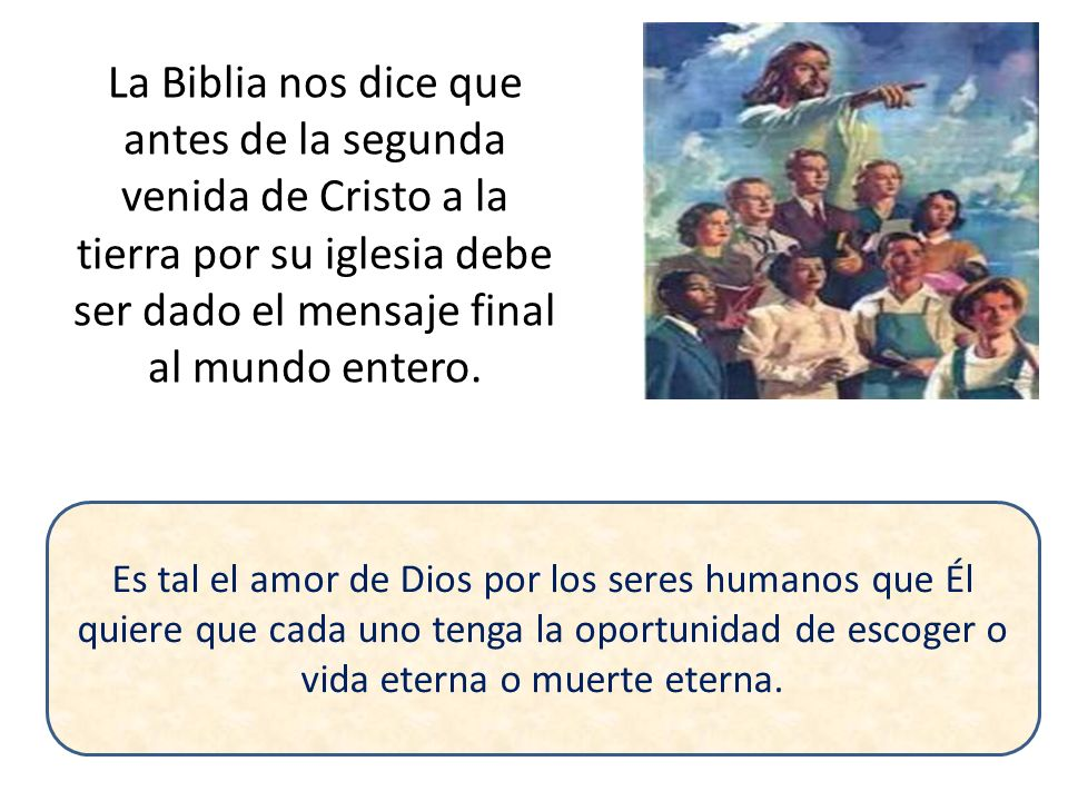 El apóstol Juan dice, según el texto sagrado: «En medio del cielo vi volar otro ángel que tenía el evangelio eterno para predicarlo a los habitantes de la tierra, a toda nación, tribu, lengua y pueblo.