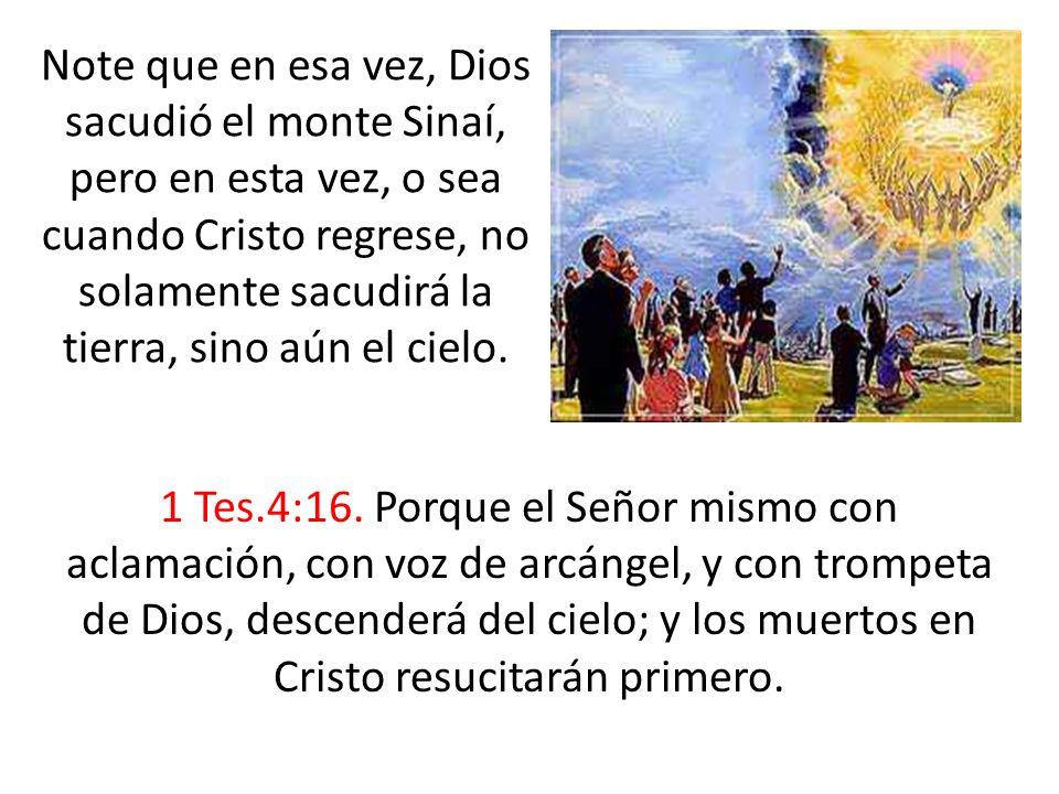 1 Tes.4:16. Porque el Señor mismo con aclamación, con voz de arcángel, y con trompeta de Dios, descenderá del cielo; y los muertos en Cristo resucitar