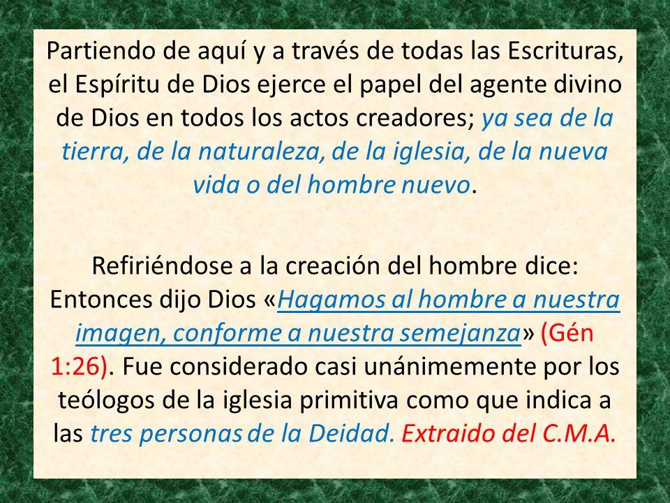 Partiendo de aquí y a través de todas las Escrituras, el Espíritu de Dios ejerce el papel del agente divino de Dios en todos los actos creadores; ya s