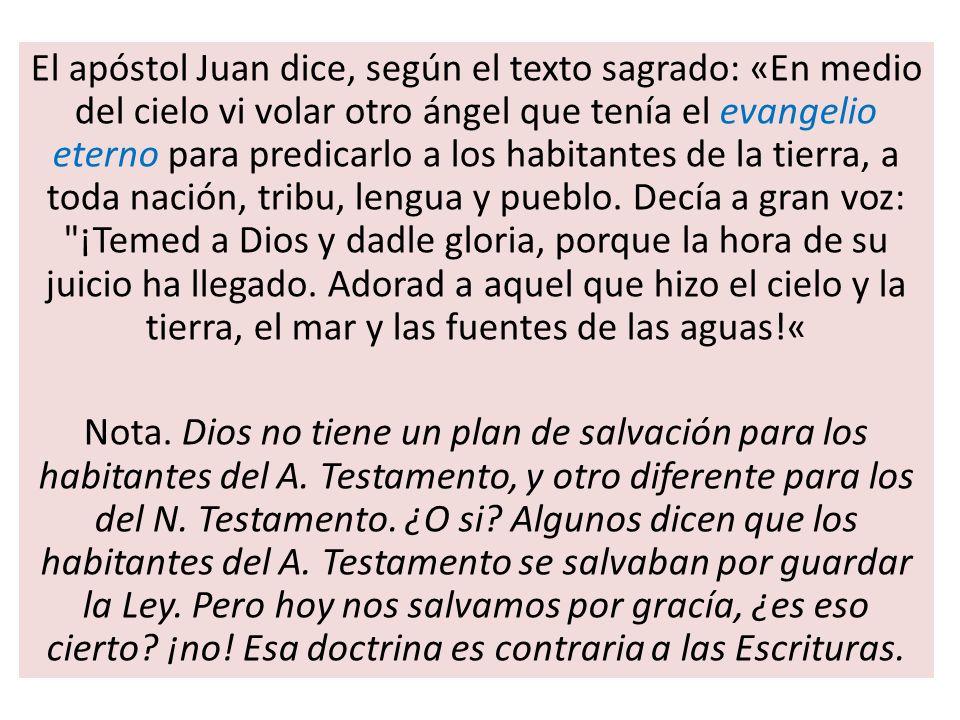 El apóstol Juan dice, según el texto sagrado: «En medio del cielo vi volar otro ángel que tenía el evangelio eterno para predicarlo a los habitantes d