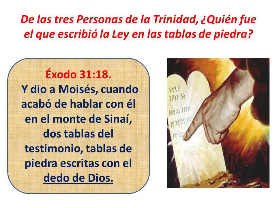 De las tres Personas de la Trinidad, ¿Quién fue el que escribió la Ley en las tablas de piedra? Éxodo 31:18. Y dio a Moisés, cuando acabó de hablar co