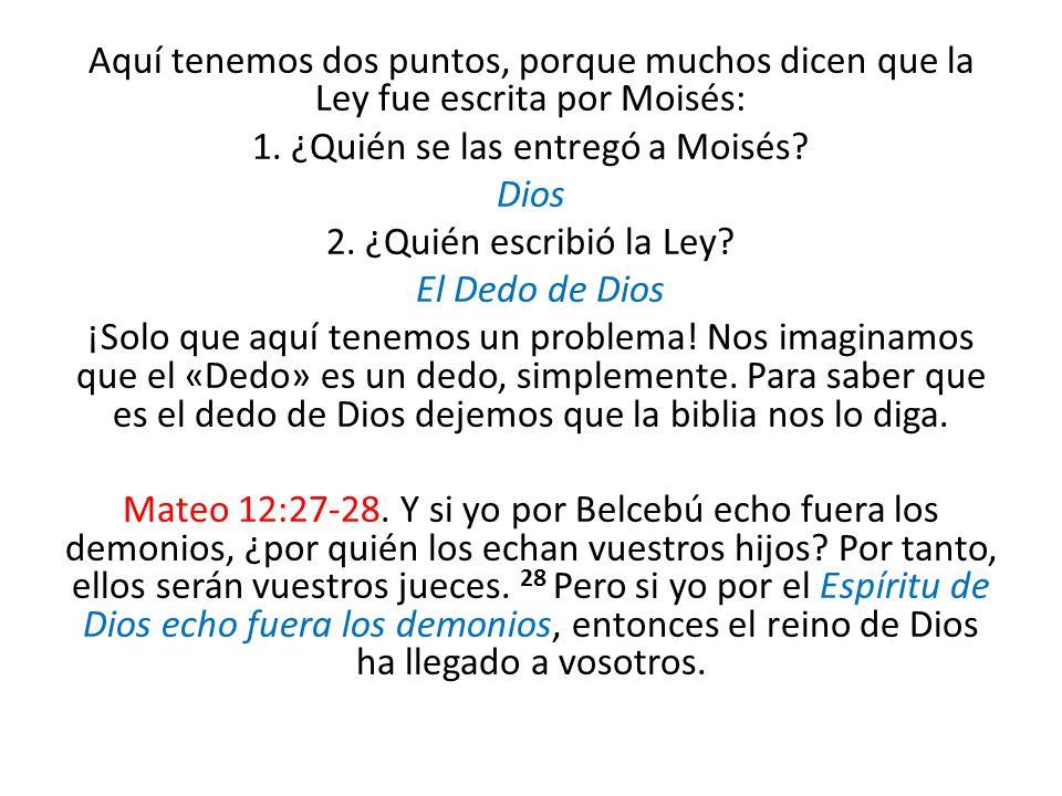 Aquí tenemos dos puntos, porque muchos dicen que la Ley fue escrita por Moisés: 1. ¿Quién se las entregó a Moisés? Dios 2. ¿Quién escribió la Ley? El