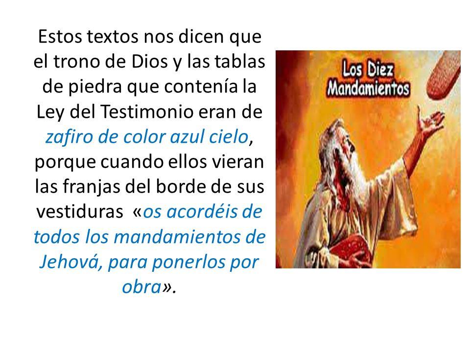 Estos textos nos dicen que el trono de Dios y las tablas de piedra que contenía la Ley del Testimonio eran de zafiro de color azul cielo, porque cuand