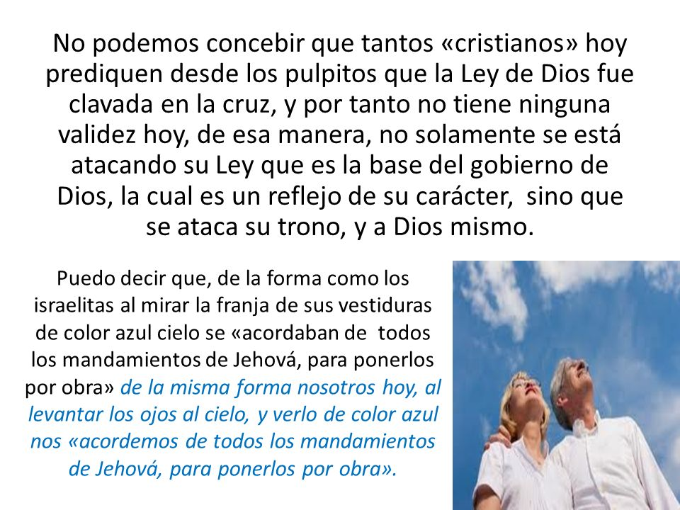 No podemos concebir que tantos «cristianos» hoy prediquen desde los pulpitos que la Ley de Dios fue clavada en la cruz, y por tanto no tiene ninguna v