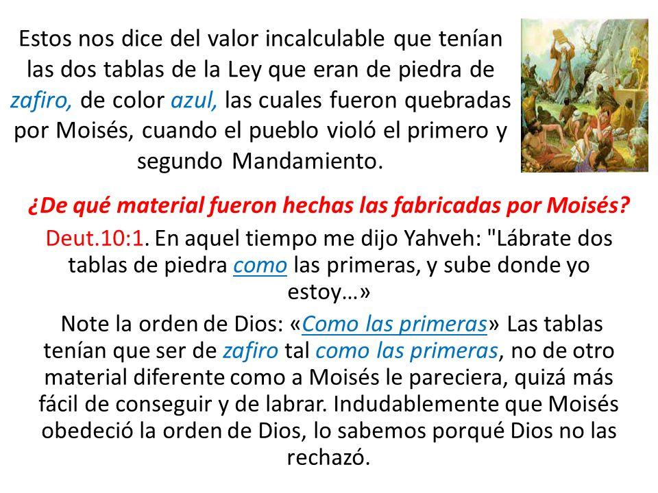 ¿De qué material fueron hechas las fabricadas por Moisés? Deut.10:1. En aquel tiempo me dijo Yahveh: