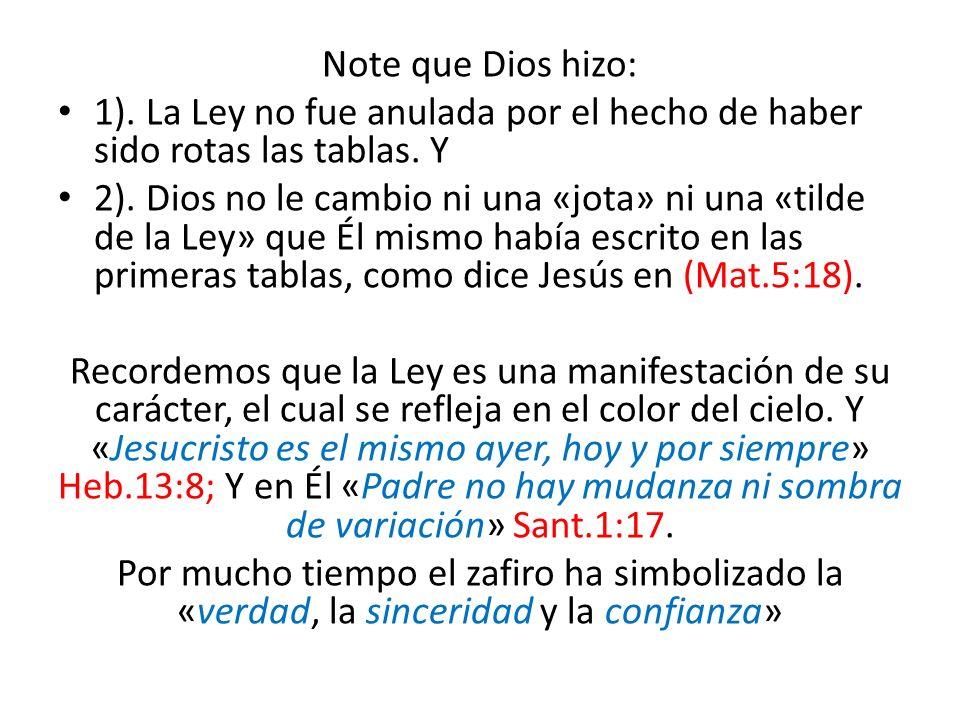 Note que Dios hizo: 1). La Ley no fue anulada por el hecho de haber sido rotas las tablas. Y 2). Dios no le cambio ni una «jota» ni una «tilde de la L