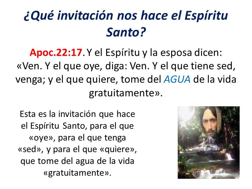 ¿Qué invitación nos hace el Espíritu Santo? Apoc.22:17. Y el Espíritu y la esposa dicen: «Ven. Y el que oye, diga: Ven. Y el que tiene sed, venga; y e