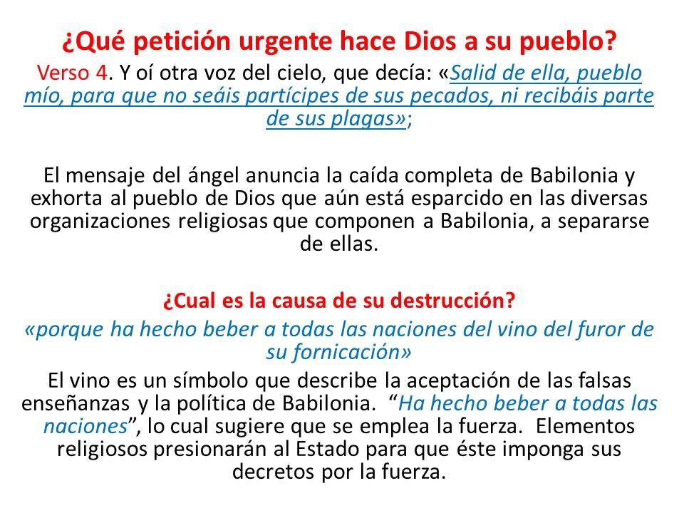 ¿Qué petición urgente hace Dios a su pueblo? Verso 4. Y oí otra voz del cielo, que decía: «Salid de ella, pueblo mío, para que no seáis partícipes de