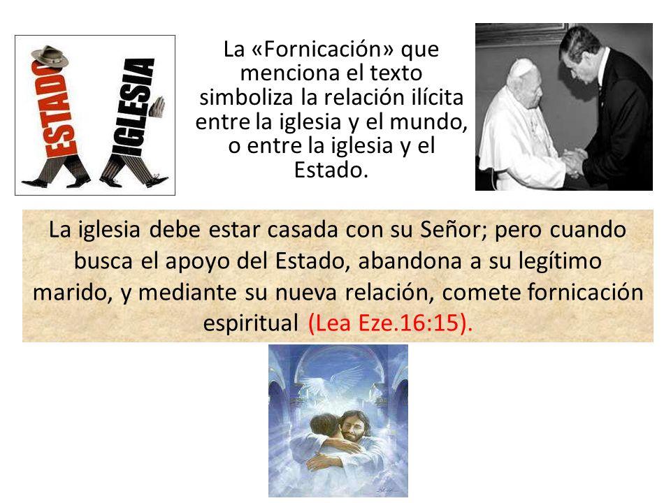 La «Fornicación» que menciona el texto simboliza la relación ilícita entre la iglesia y el mundo, o entre la iglesia y el Estado. La iglesia debe esta