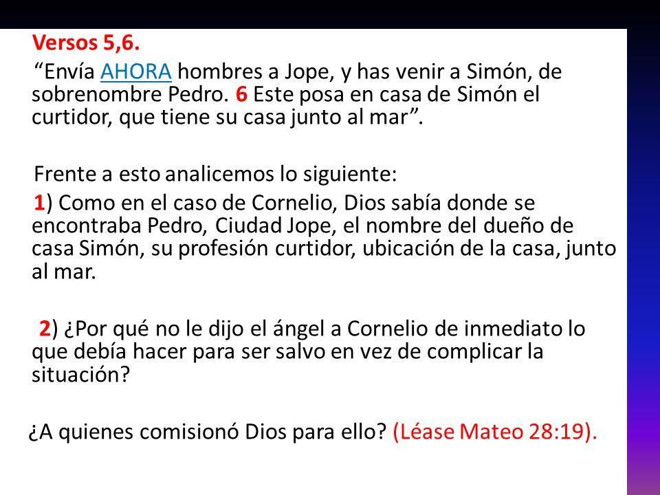 Versos 5,6.Envía AHORA hombres a Jope, y has venir a Simón, de sobrenombre Pedro.
