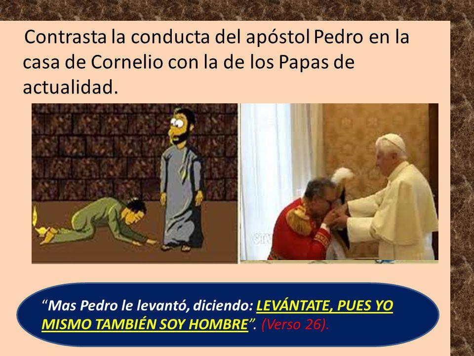 Contrasta la conducta del apóstol Pedro en la casa de Cornelio con la de los Papas de actualidad.