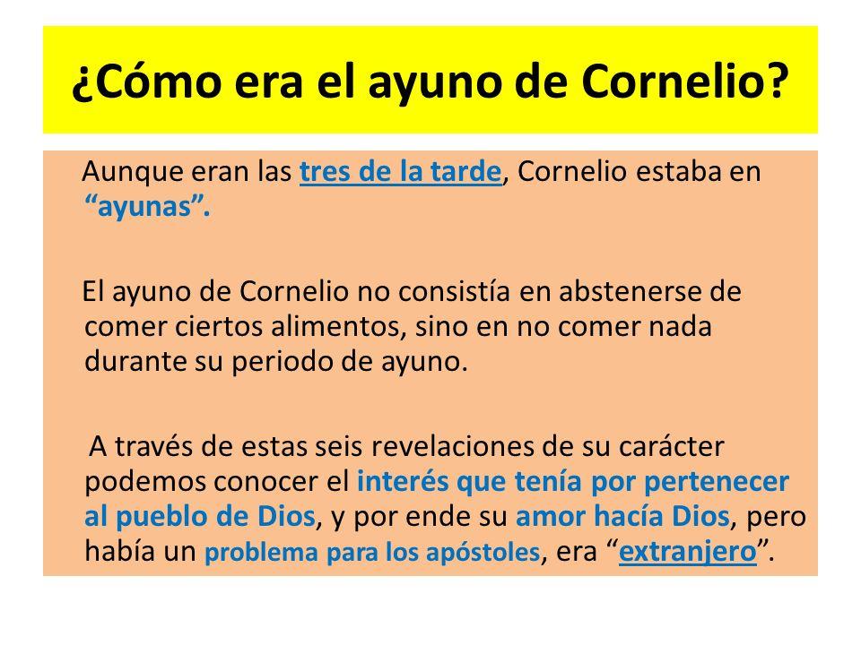¿Cómo era el ayuno de Cornelio.Aunque eran las tres de la tarde, Cornelio estaba en ayunas.