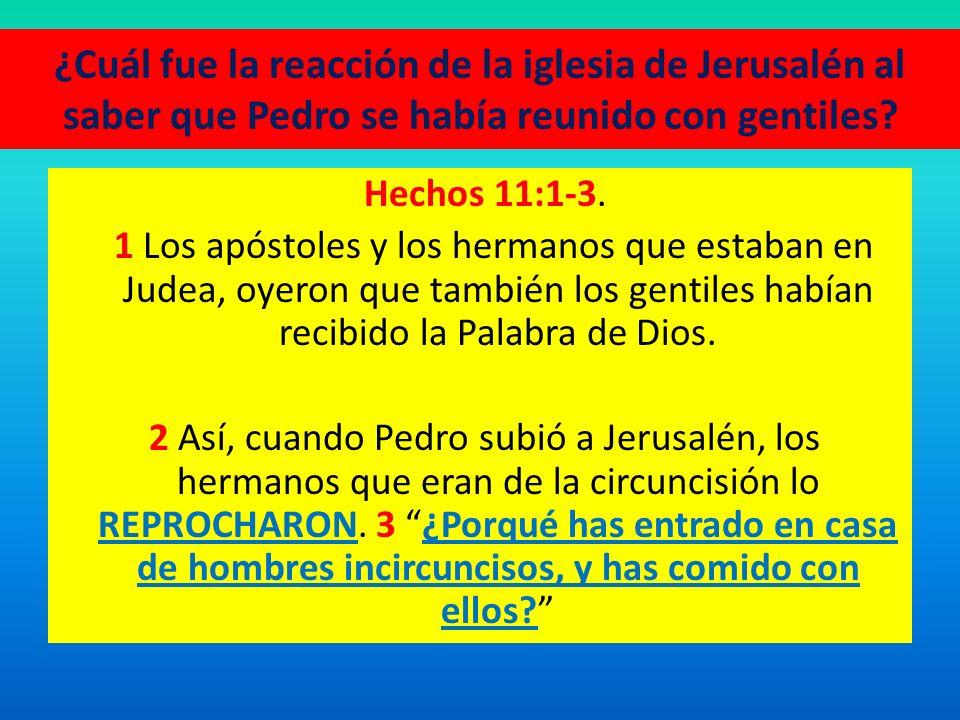 ¿Cuál fue la reacción de la iglesia de Jerusalén al saber que Pedro se había reunido con gentiles.