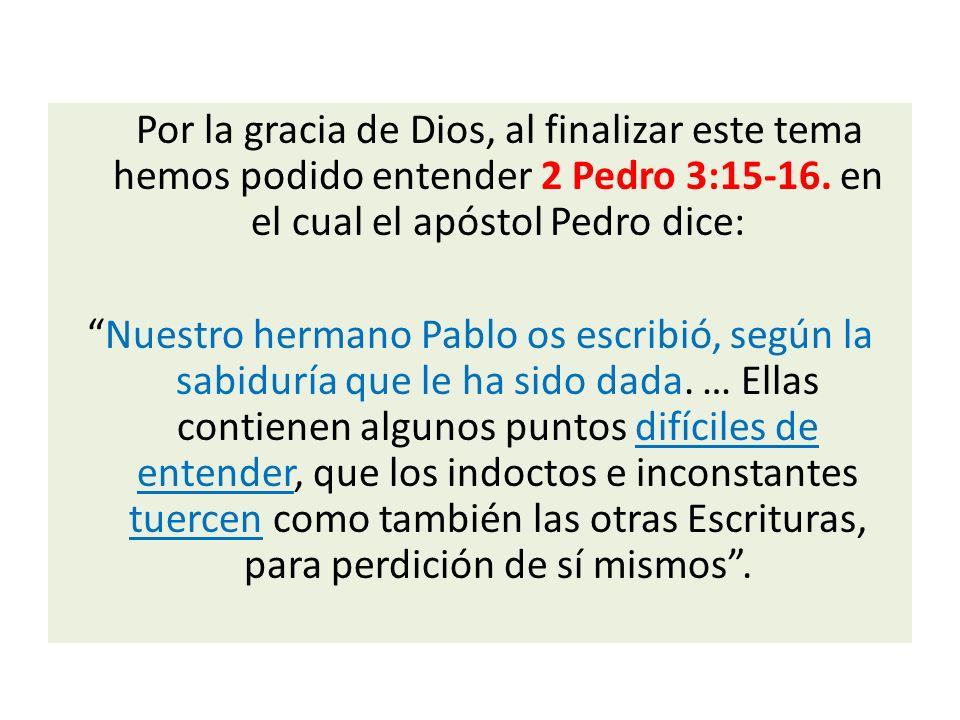 Por la gracia de Dios, al finalizar este tema hemos podido entender 2 Pedro 3:15-16.