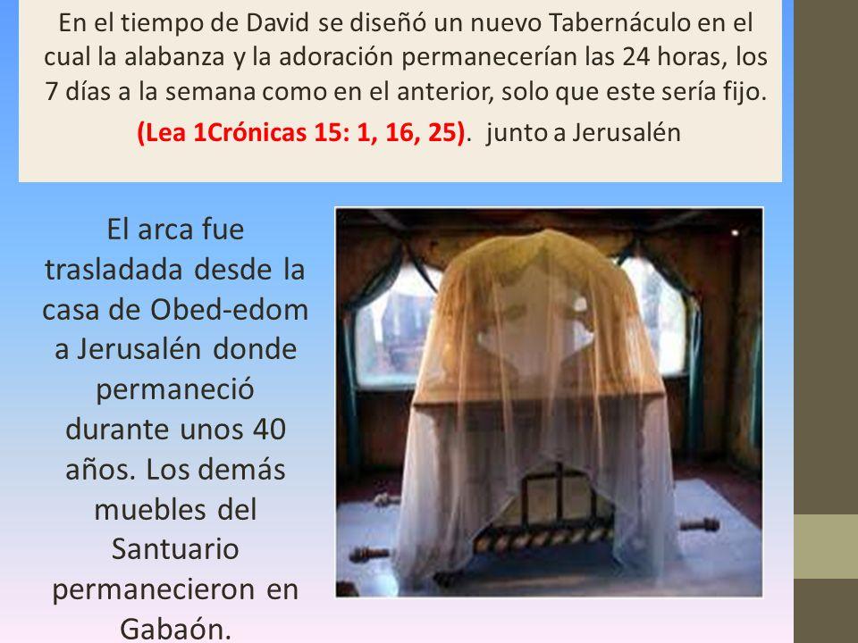 En el tiempo de David se diseñó un nuevo Tabernáculo en el cual la alabanza y la adoración permanecerían las 24 horas, los 7 días a la semana como en