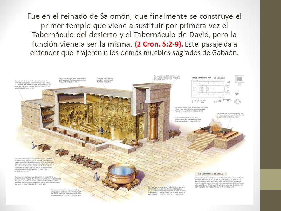 Fue en el reinado de Salomón, que finalmente se construye el primer templo que viene a sustituir por primera vez el Tabernáculo del desierto y el Tabe