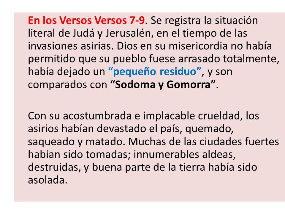 En los Versos Versos 7-9. Se registra la situación literal de Judá y Jerusalén, en el tiempo de las invasiones asirias. Dios en su misericordia no hab